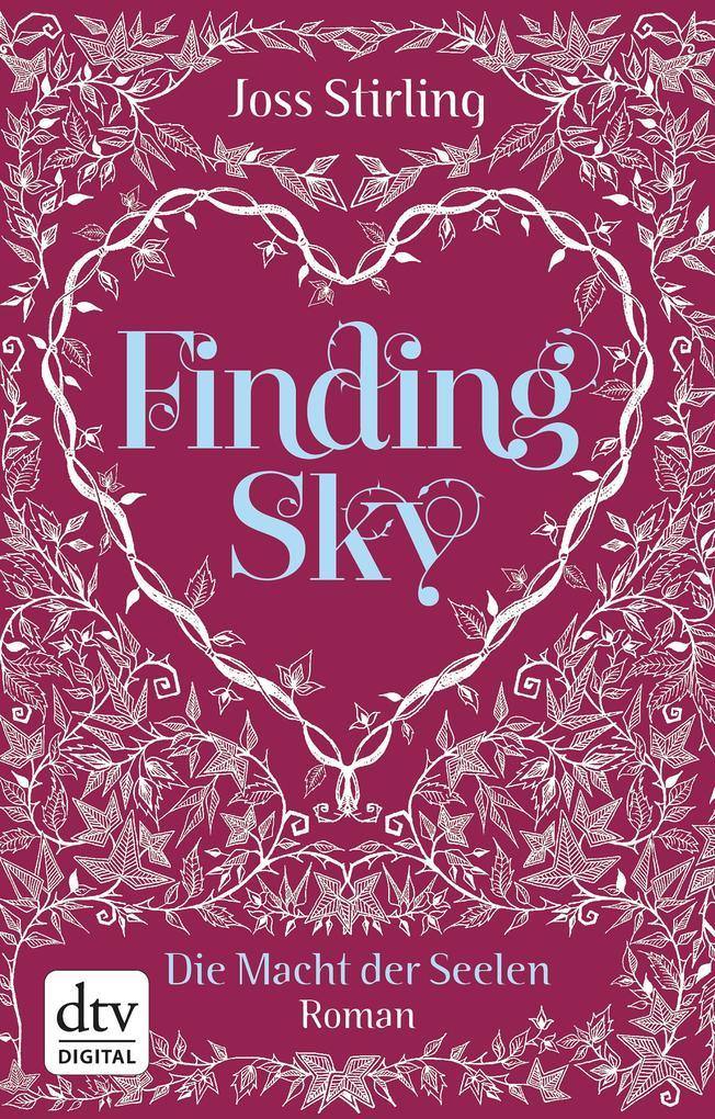 Finding Sky Die Macht der Seelen als eBook von Joss Stirling