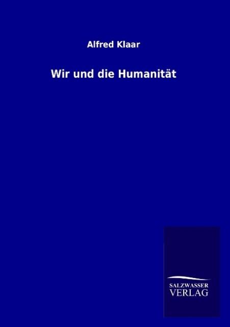 Wir und die Humanität als Buch von Alfred Klaar