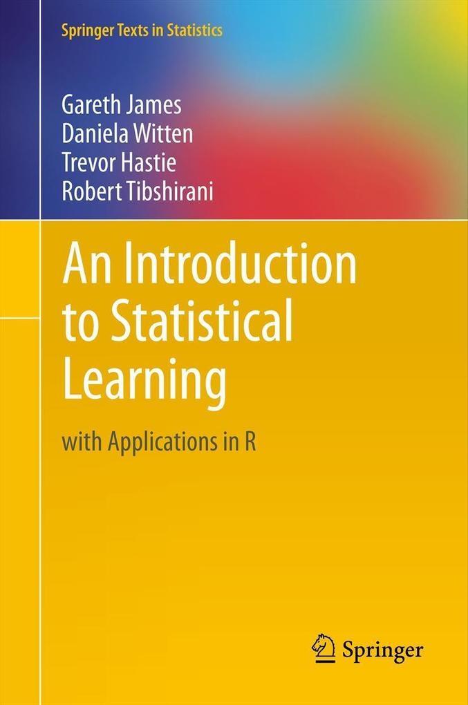 An Introduction to Statistical Learning als Buch von Gareth James, Daniela Witten, Trevor Hastie, Robert Tibshirani