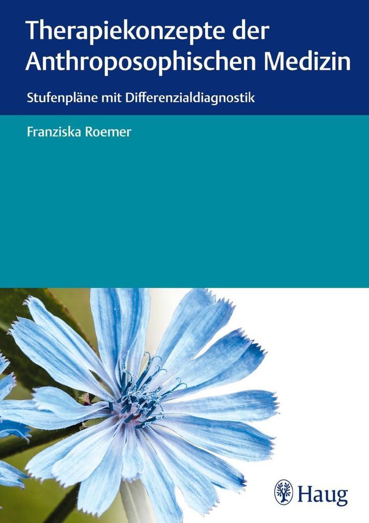 Therapiekonzepte der anthroposophischen Medizin als Buch von Franziska Roemer