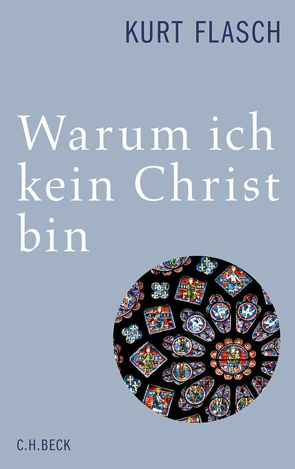Warum ich kein Christ bin als Buch von Kurt Flasch