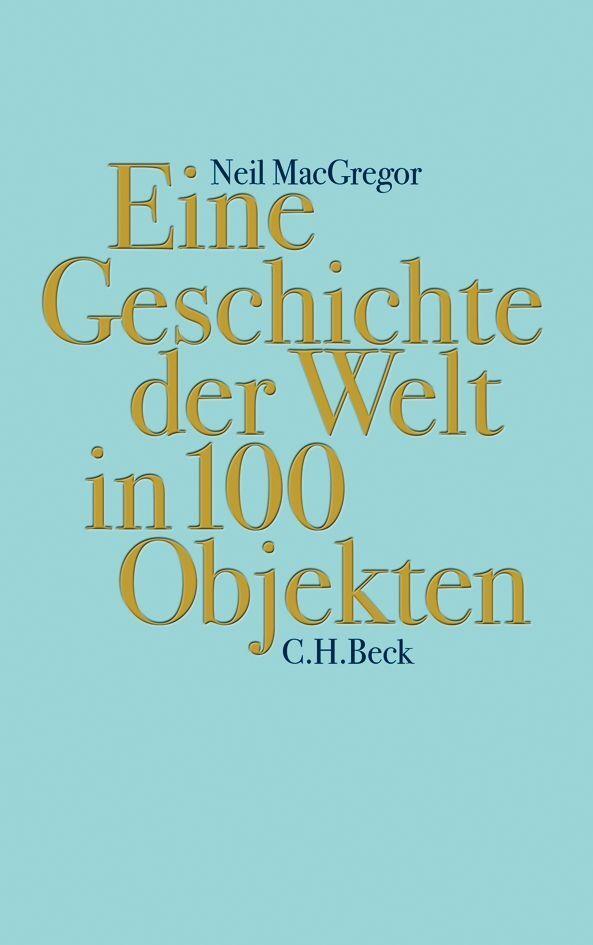 Eine Geschichte der Welt in 100 Objekten als Buch von Neil MacGregor