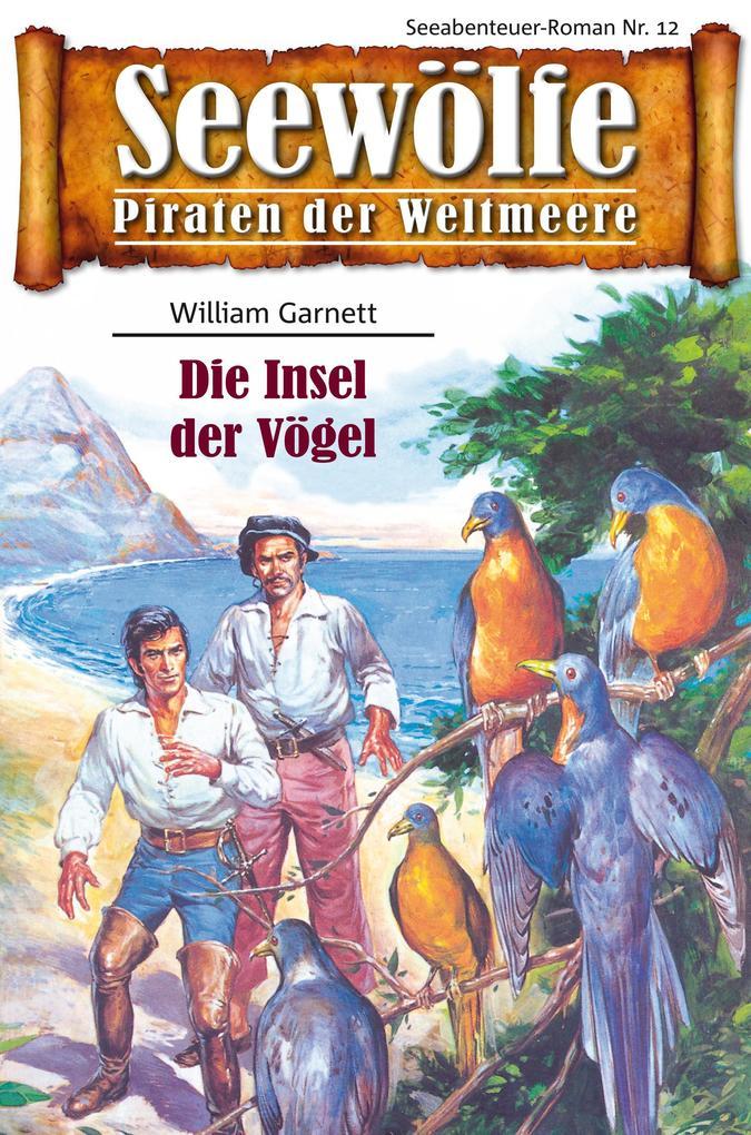 Seewölfe - Piraten der Weltmeere 12 als eBook von William Garnett