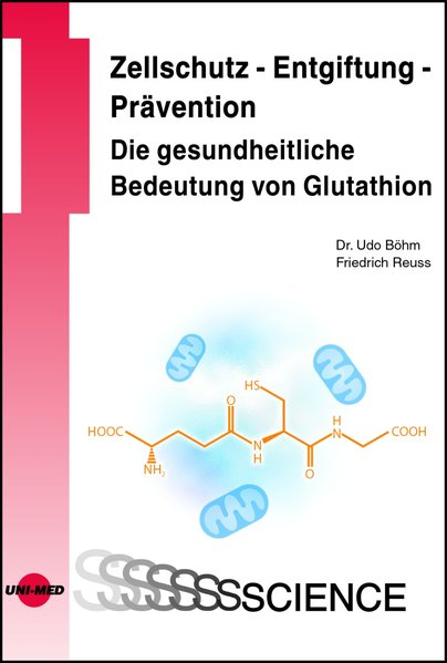Zellschutz - Entgiftung - Prävention: Die gesundheitliche Bedeutung von Glutathion als Buch von Udo Böhm, Friedrich Reus
