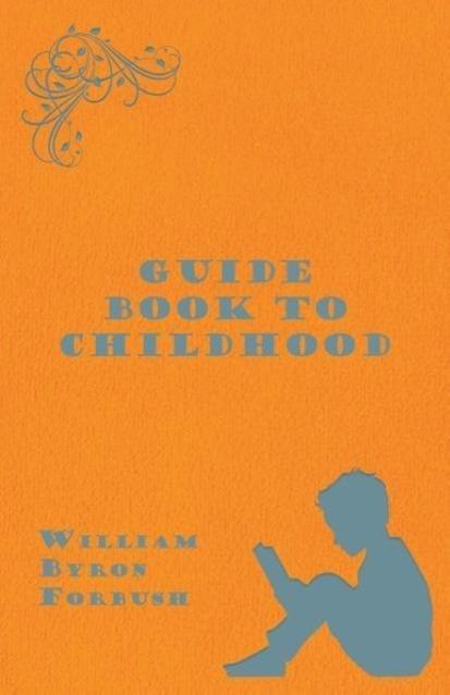 Guide Book to Childhood als Taschenbuch von William Byron Forbush