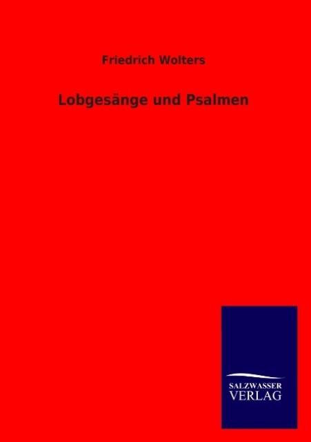 Lobgesänge und Psalmen als Buch von Friedrich Wolters