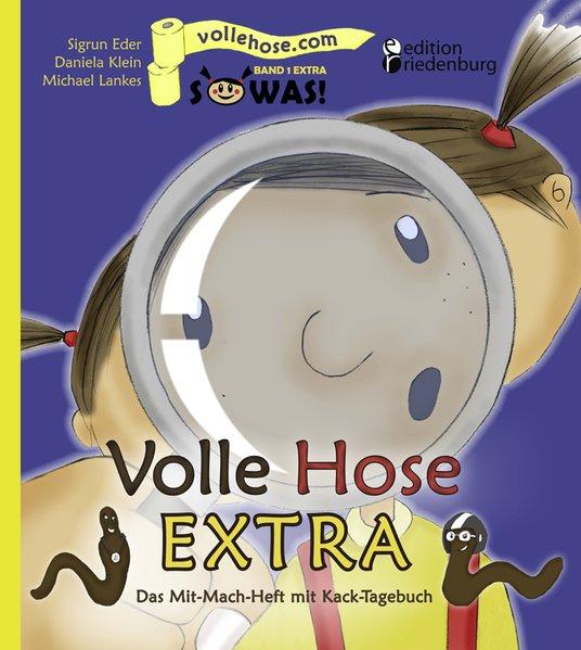 Volle Hose EXTRA - Das Mit-Mach-Heft mit Kack-Tagebuch als Buch von Sigrun Eder Daniela Klein Michael Lankes