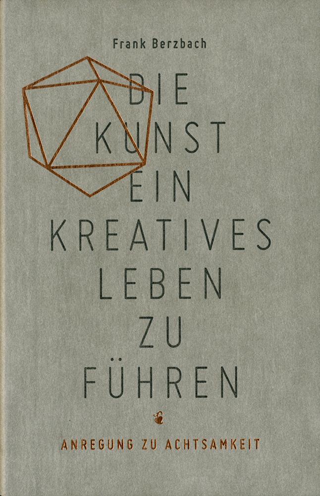Die Kunst, ein kreatives Leben zu führen als Buch von Frank Berzbach