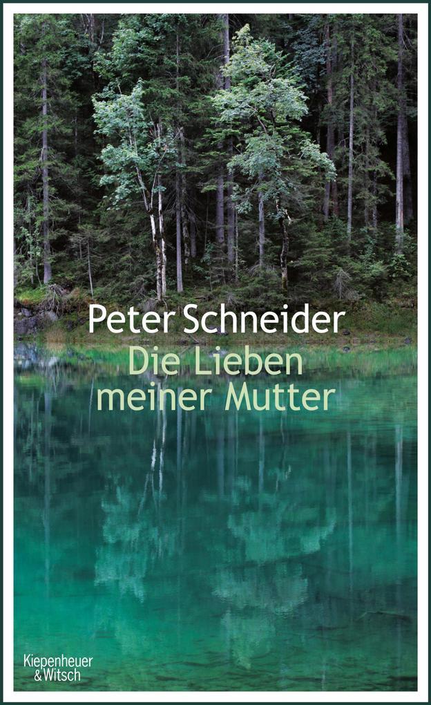 Die Lieben meiner Mutter als eBook von Peter Schneider