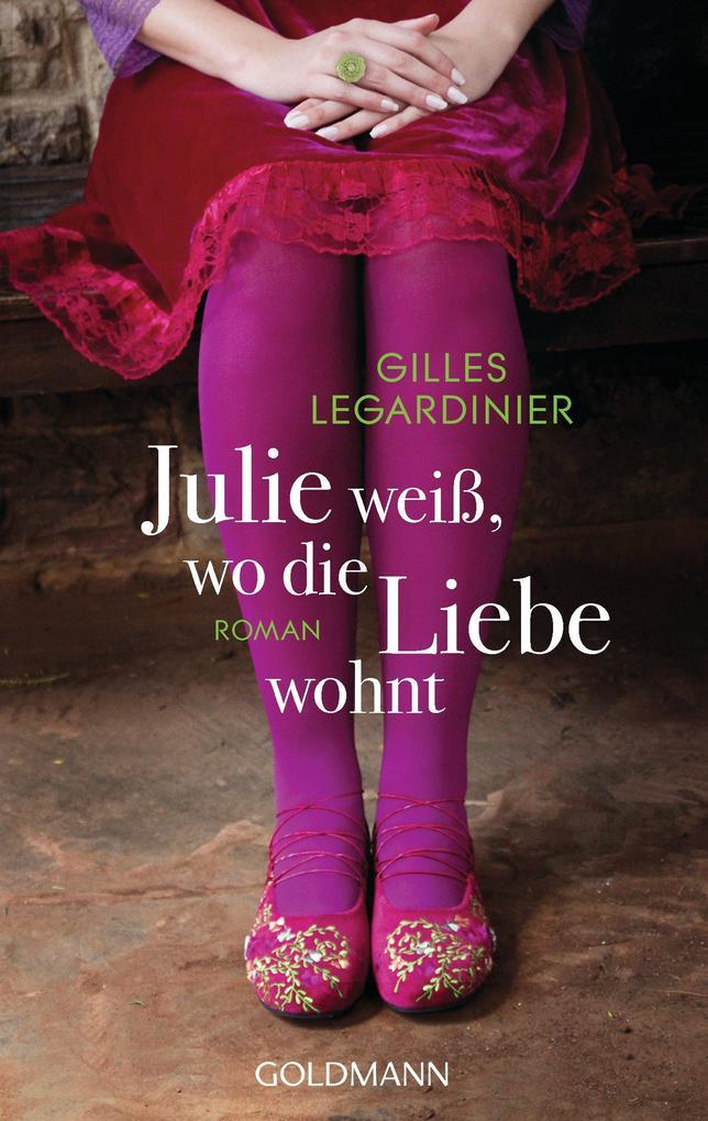 Julie weiß, wo die Liebe wohnt als eBook von Gilles Legardinier