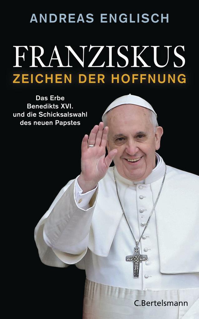 Franziskus - Zeichen der Hoffnung als eBook von Andreas Englisch