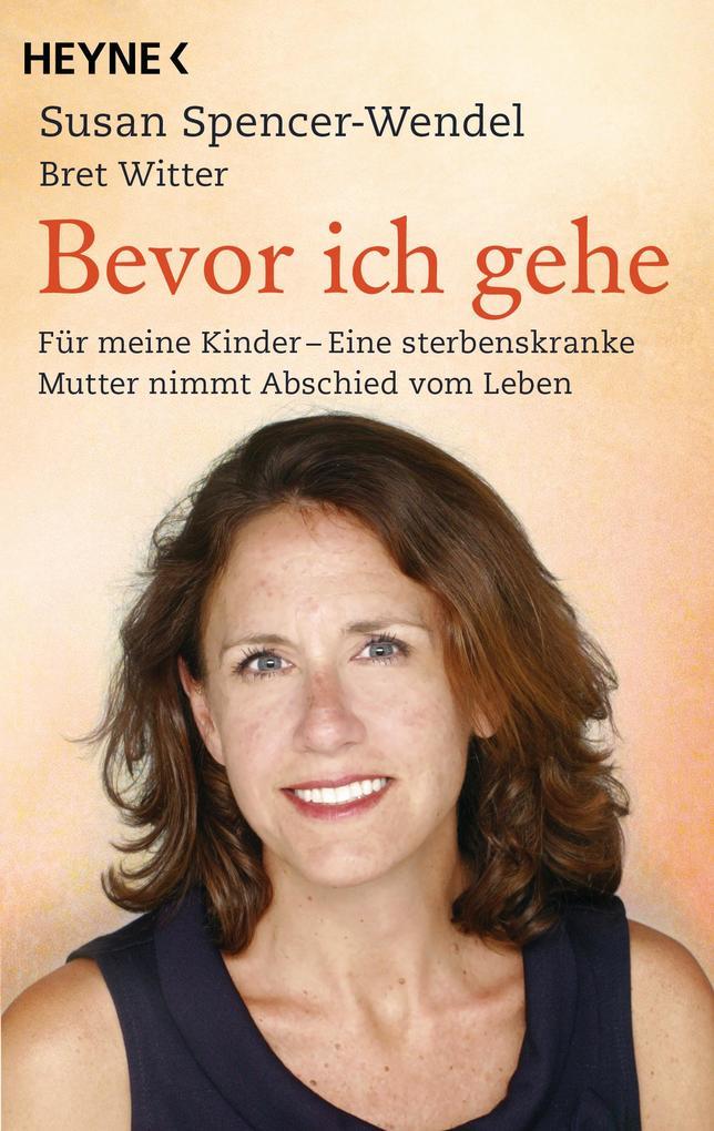 Bevor ich gehe als eBook von Susan Spencer-Wendel, Bret Witter