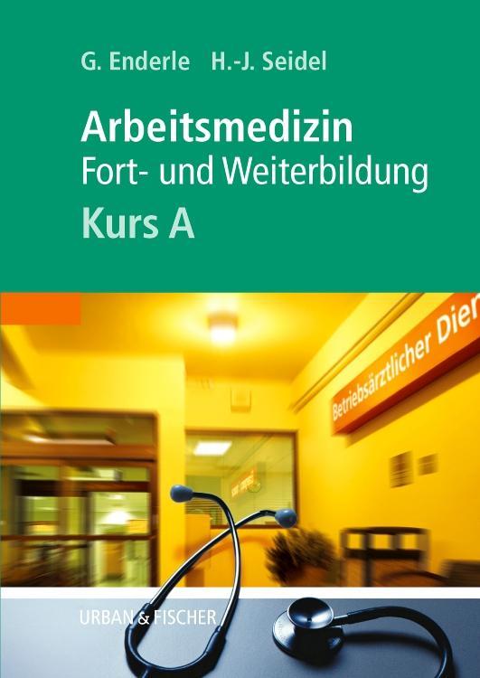 Kursbuch Arbeitsmedizin. Kurs A als Buch von Gerd Enderle, Hans-Joachim Seidel