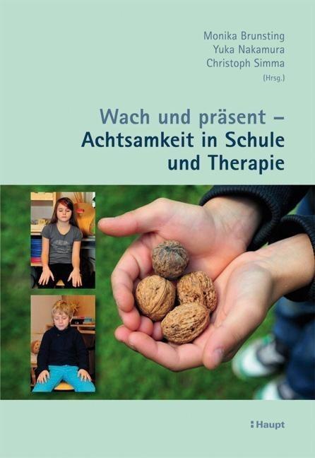 Wach und präsent - Achtsamkeit in Schule und Therapie als Buch von Regula Burger, Andrea Fux, Christian Kissling, Sylvia
