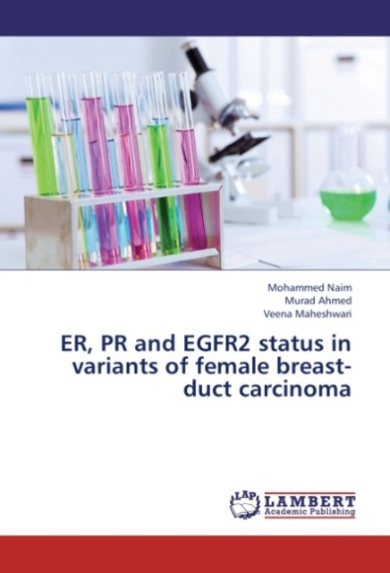 ER, PR and EGFR2 status in variants of female breast-duct carcinoma als Buch von Mohammed Naim, Murad Ahmed, Veena Mahes