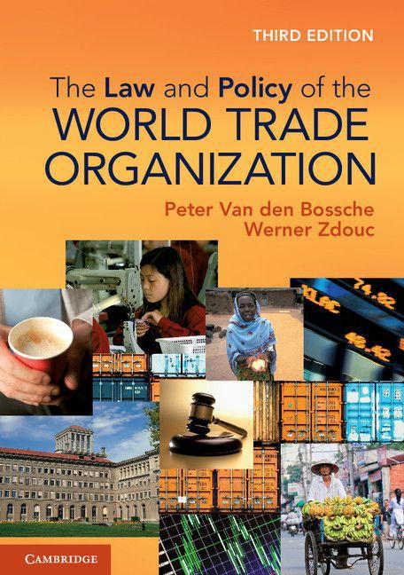The Law and Policy of the World Trade Organization als Buch von Peter van den Bossche, Werner Zdouc