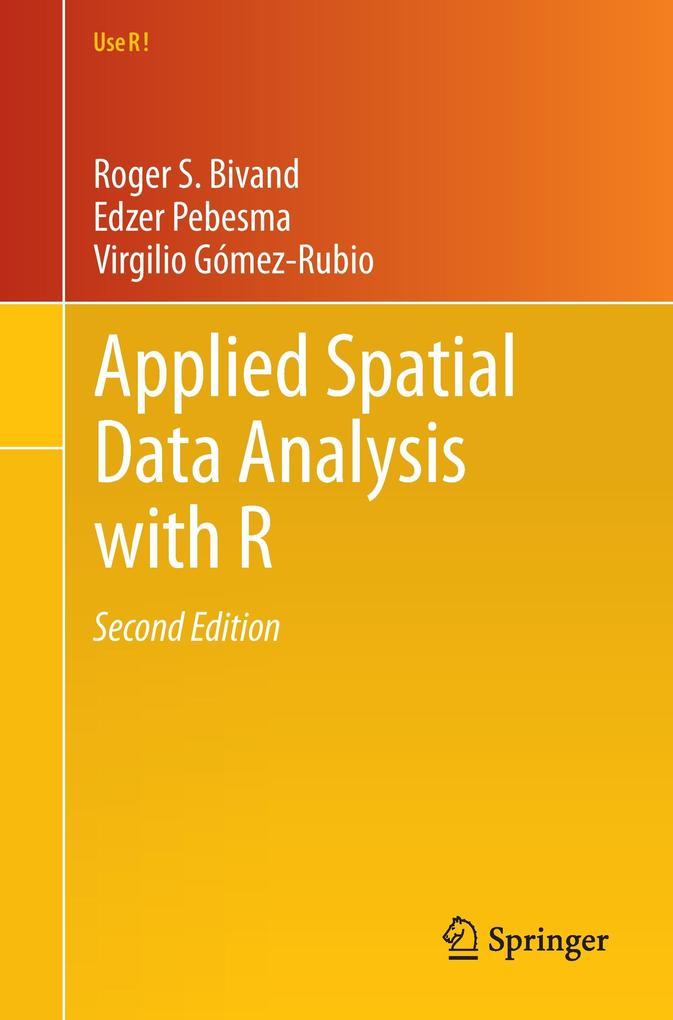 Applied Spatial Data Analysis with R als Buch von Roger S. Bivand, Edzer Pebesma, Virgilio Gómez-Rubio