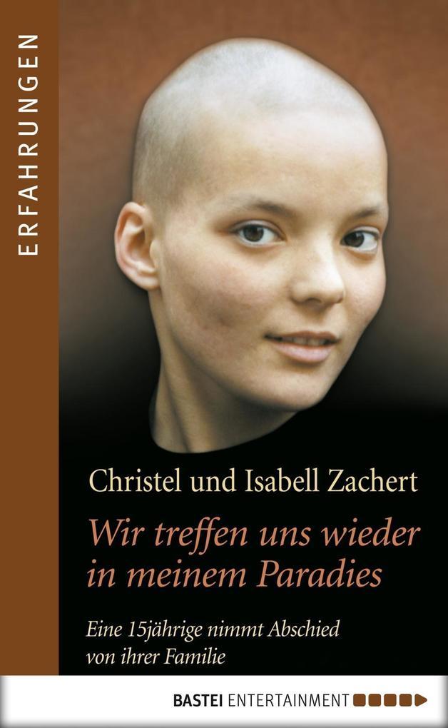 Wir treffen uns wieder in meinem Paradies als eBook von Christel Zachert, Isabell Zachert