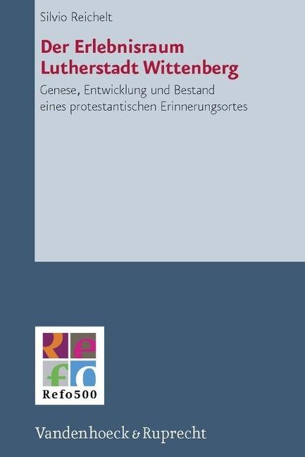 Der Erlebnisraum Lutherstadt Wittenberg als Buch von Silvio Reichelt