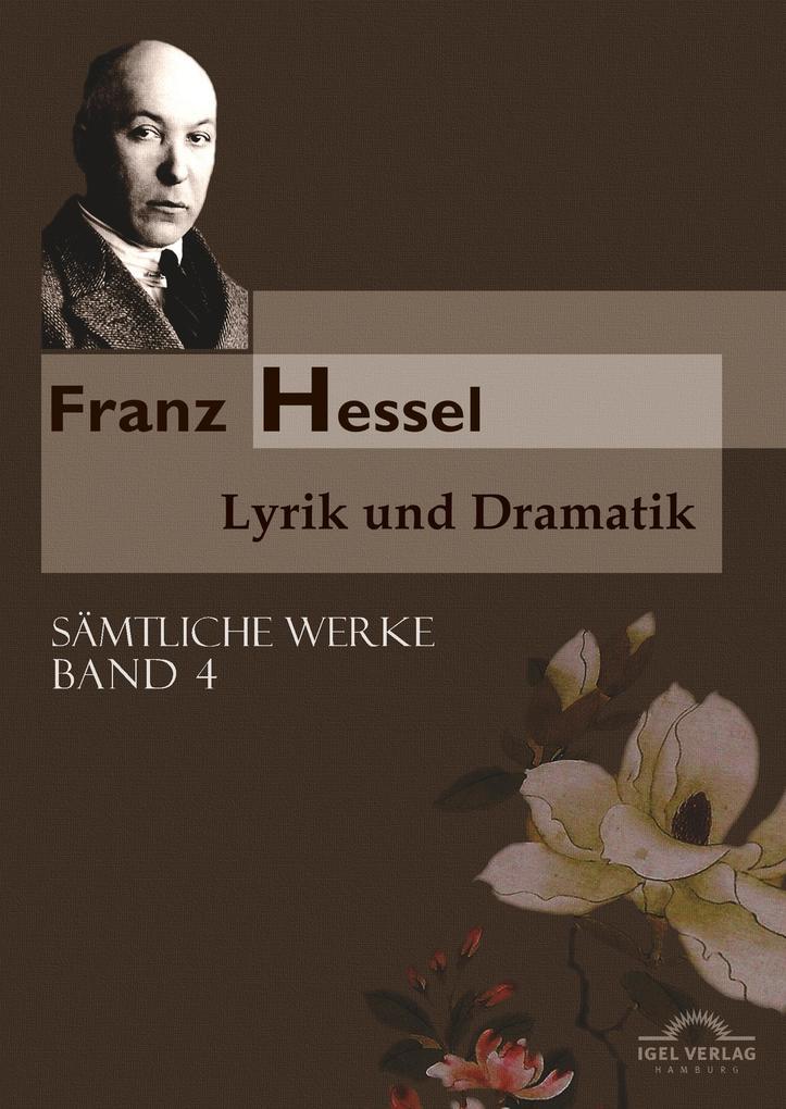 Sämtliche Werke in fünf Bänden 04. Lyrik und Dramatik als Buch von Franz Hessel