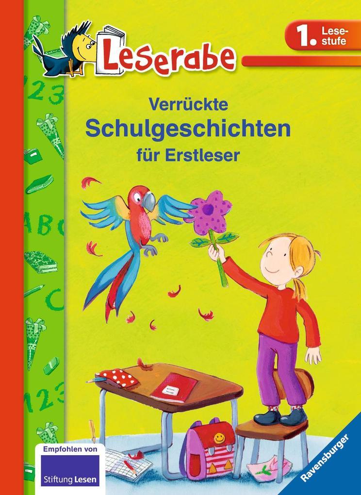 Verrückte Schulgeschichten für Erstleser als Buch von Doris Arend, Katja Königsberg, Erhard Dietl