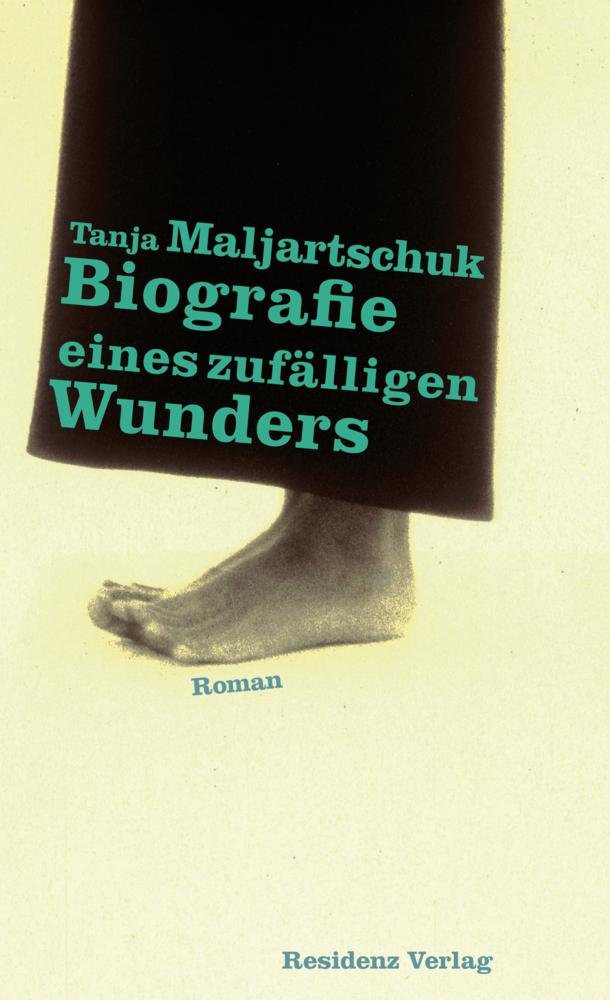 Biografie eines zufälligen Wunders als Buch von Tanja Maljartschuk