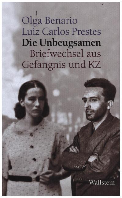 Die Unbeugsamen als Buch von Olga Benario, Luiz Carlos Prestes