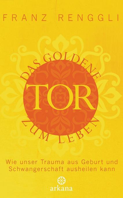 Das goldene Tor zum Leben als Buch von Franz Renggli
