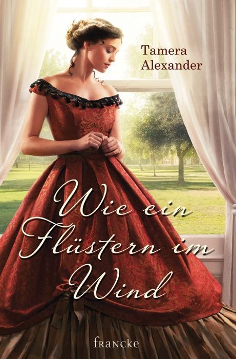 Wie ein Flüstern im Wind als Buch von Tamera Alexander
