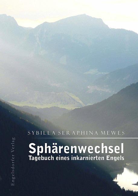 Sphärenwechsel - Tagebuch eines inkarnierten Engels als Buch von Sybilla Seraphina Mewes