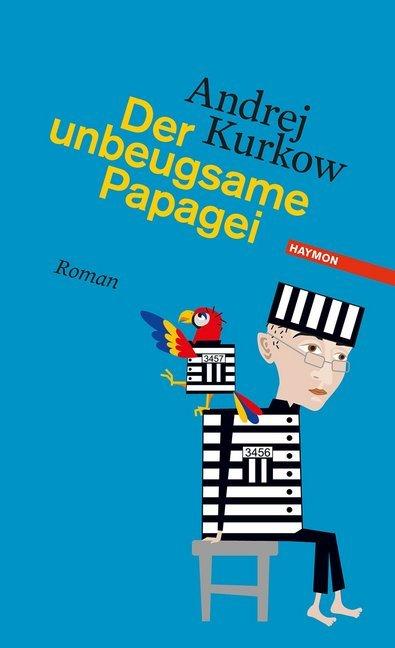 Der unbeugsame Papagei als Buch von Andrej Kurkow