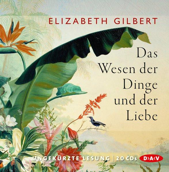 Das Wesen der Dinge und der Liebe (Ungekürzte Lesung) als Hörbuch CD von Elizabeth Gilbert