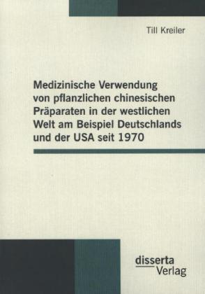 Medizinische Verwendung von pflanzlichen chinesischen Präparaten in der westlichen Welt am Beispiel Deutschlands und der
