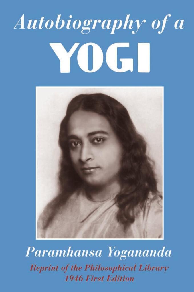 Autobiography of a Yogi als eBook von Paramhansa Yogananda