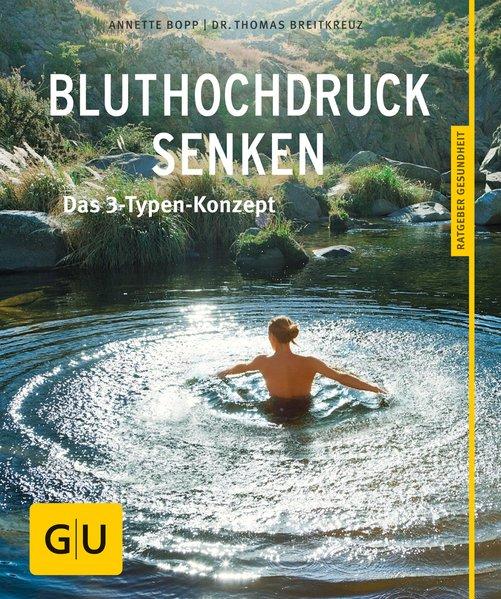 Bluthochdruck senken als Buch von Annette Bopp, Thomas Breitkreuz