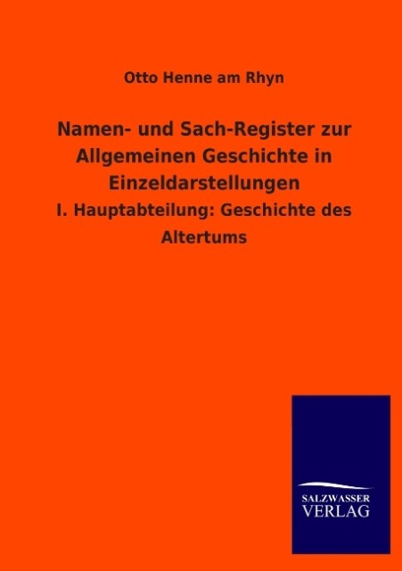 Namen- und Sach-Register zur Allgemeinen Geschichte in Einzeldarstellungen als Buch von Otto Henne am Rhyn