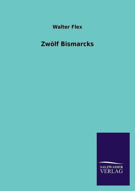 Zwölf Bismarcks als Buch von Walter Flex