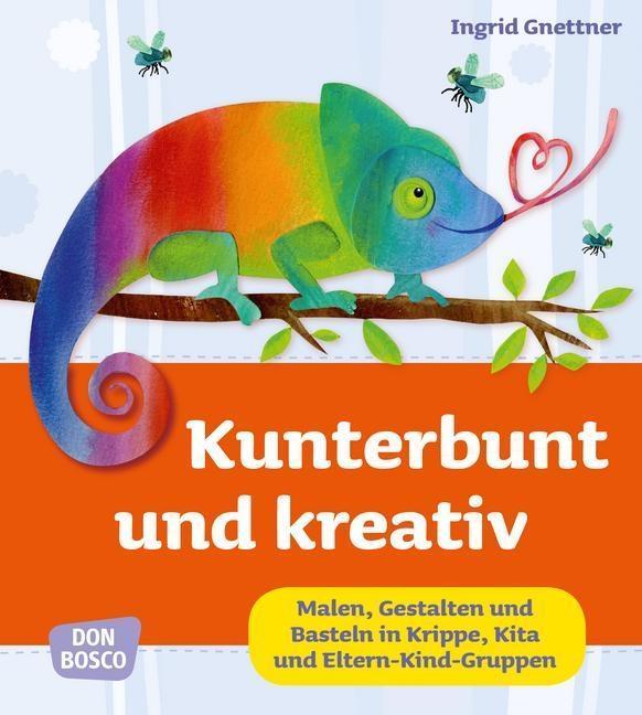 Kunterbunt und kreativ als Buch von Ingrid Gnettner