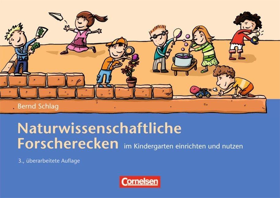 Naturwissenschaftliche Forscherecken im Kindergarten einrichten und nutzen als Buch von Bernd Schlag
