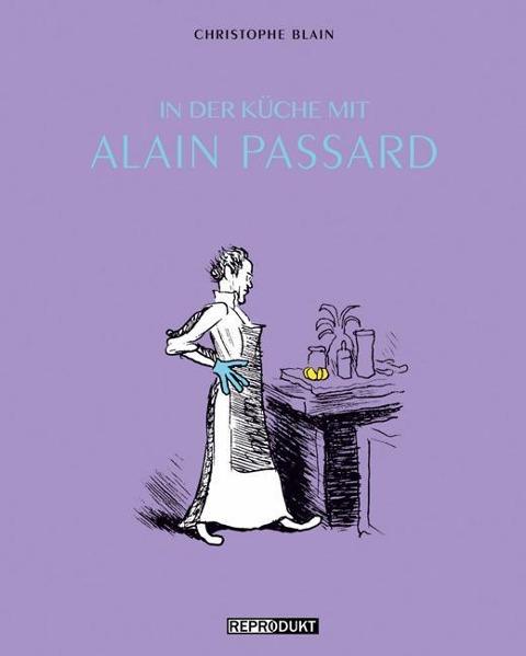 In der Küche mit Alain Passard als Buch von Christophe Blain, Olav Korth