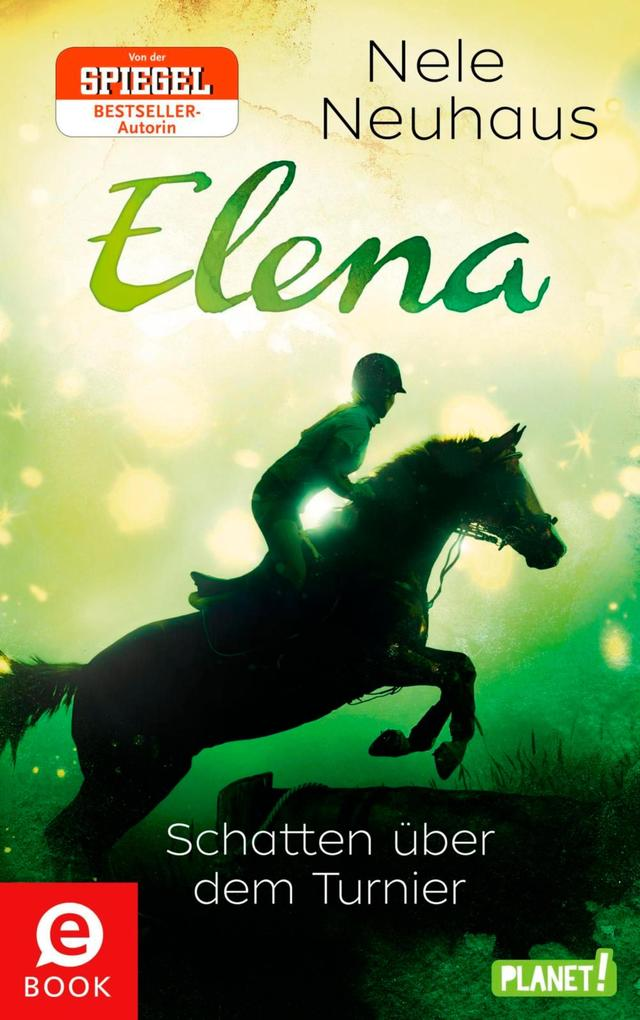 Elena ' Ein Leben für Pferde 3: Schatten über dem Turnier als eBook von Nele Neuhaus