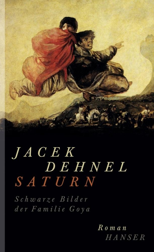 Saturn. Schwarze Bilder der Familie Goya als Buch von Jacek Dehnel