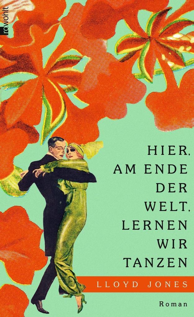 Hier, am Ende der Welt, lernen wir tanzen als Buch von Lloyd Jones