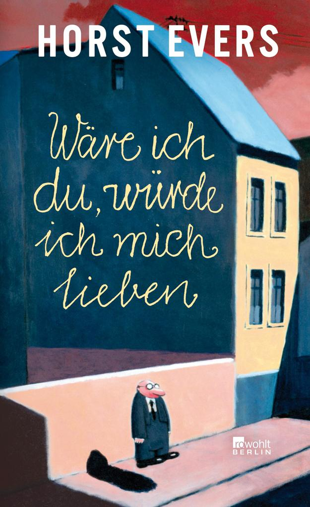 Wäre ich du, würde ich mich lieben als Buch von Horst Evers