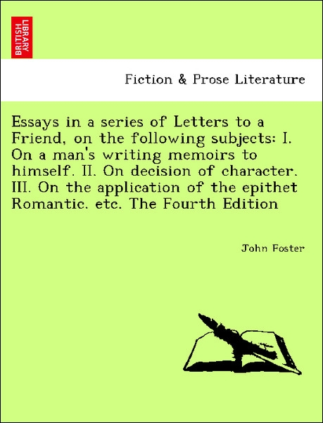 Essays in a series of Letters to a Friend, on the following subjects: I. On a man's writing memoirs to himself. II. On d