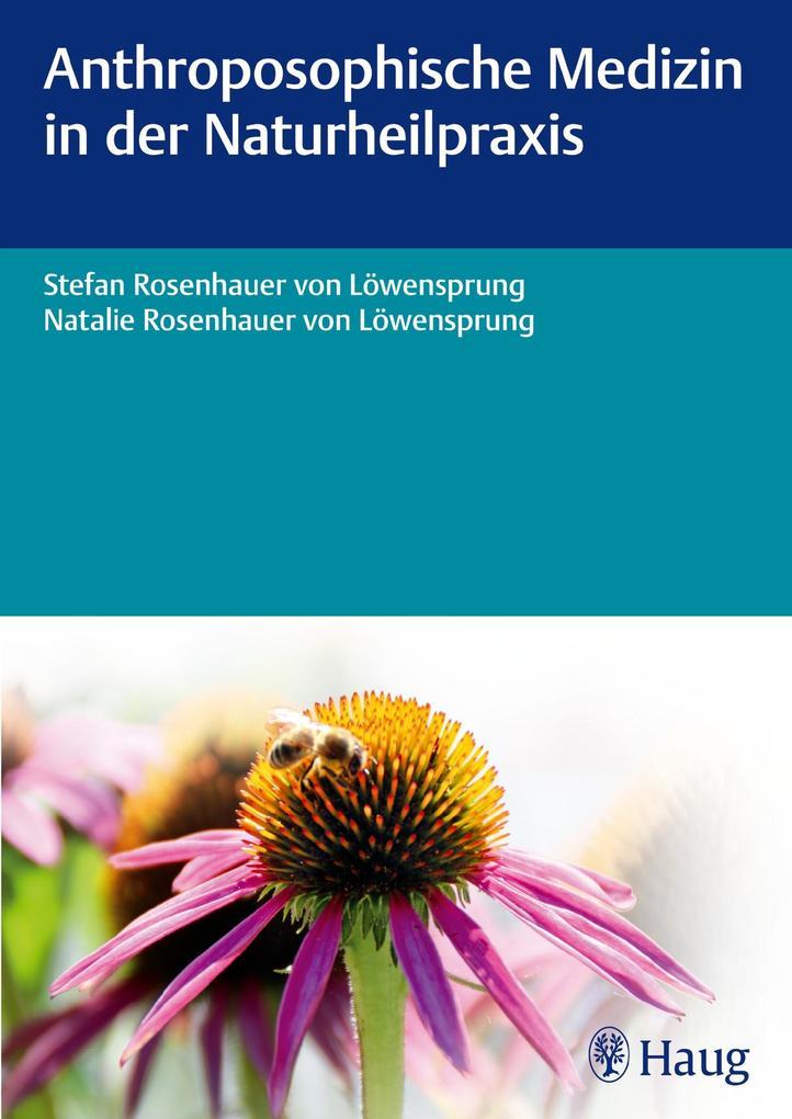 Anthroposophische Medizin in der Naturheilpraxis als Buch von Stefan Rosenhauer von Löwensprung, Natalie Rosenhauer von