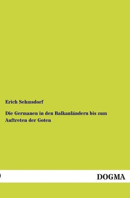 Die Germanen in den Balkanländern bis zum Auftreten der Goten als Buch von Erich Sehmsdorf