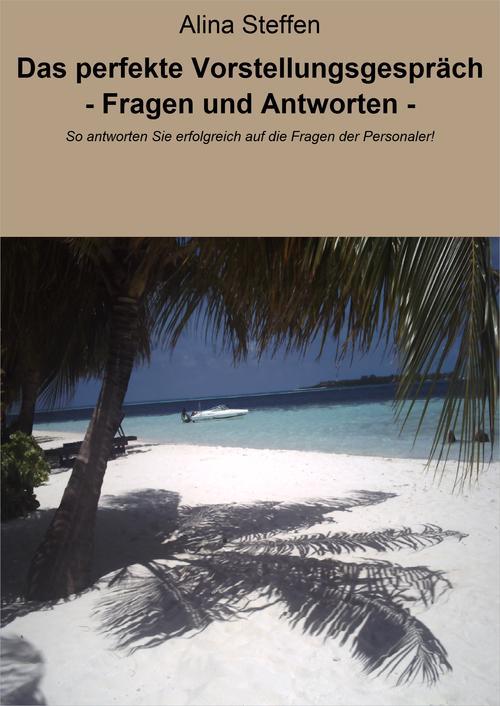 Das perfekte Vorstellungsgespräch - Fragen und Antworten - als eBook von Alina Steffen
