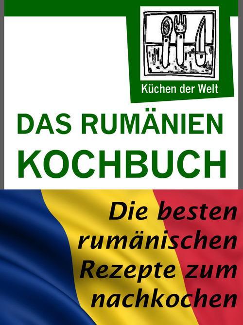 Rumänische Rezepte - Das Rumänien Kochbuch als eBook von Konrad Renzinger