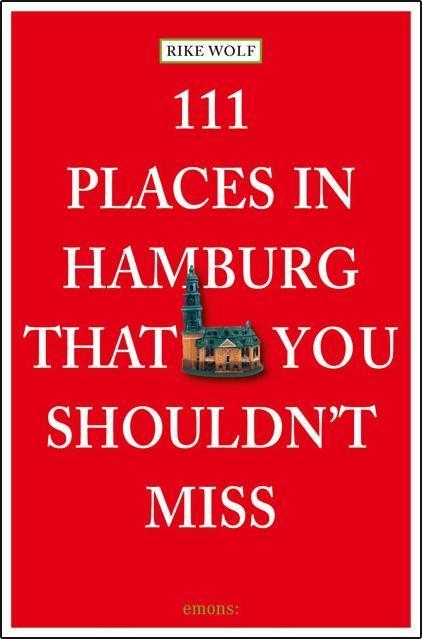 111 Places in Hamburg that shouldn't miss als Taschenbuch von Rike Wolf
